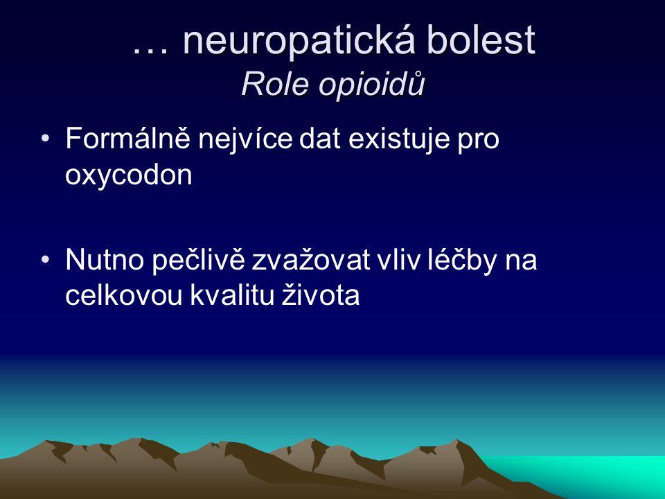 … neuropatická bolest Role opioidů Formálně nejvíce dat existuje pro oxycodon Nutno pečlivě zvažovat vliv léčby na celkovou kvalitu života