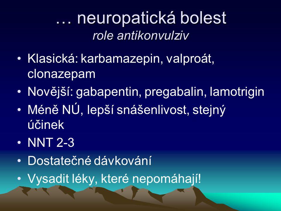 … neuropatická bolest role antikonvulziv Klasická: karbamazepin, valproát, clonazepam Novější: gabapentin, pregabalin, lamotrigin Méně NÚ, lepší snáše