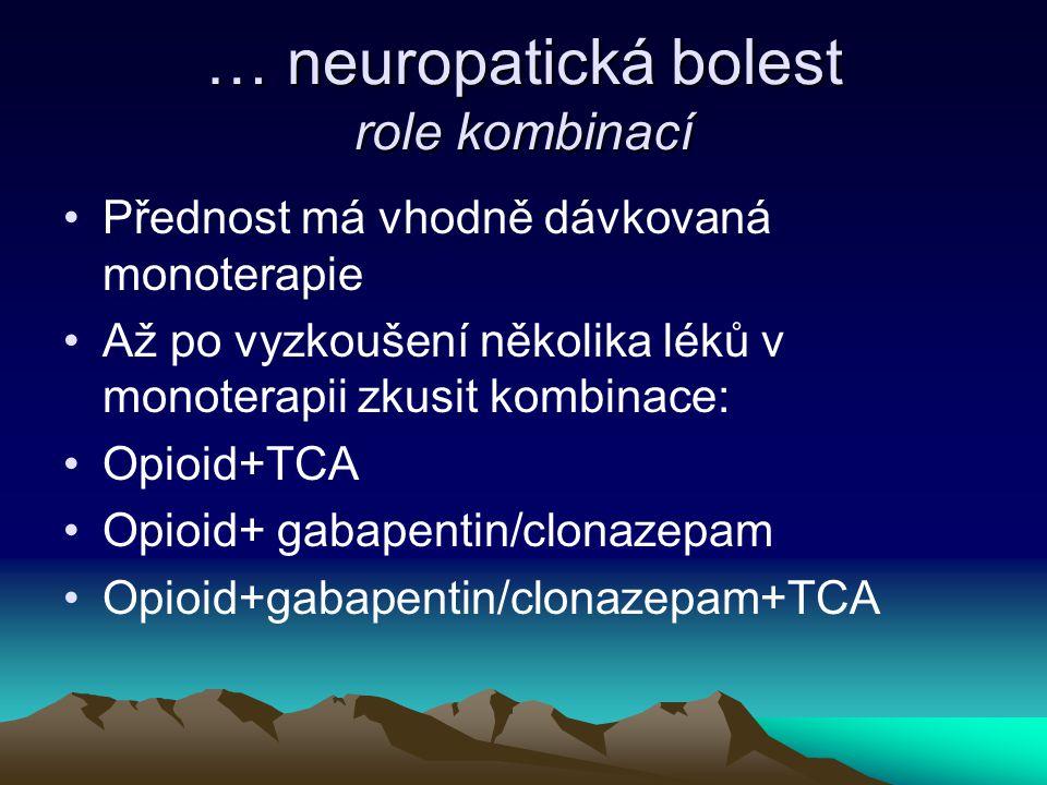 … neuropatická bolest role kombinací Přednost má vhodně dávkovaná monoterapie Až po vyzkoušení několika léků v monoterapii zkusit kombinace: Opioid+TC