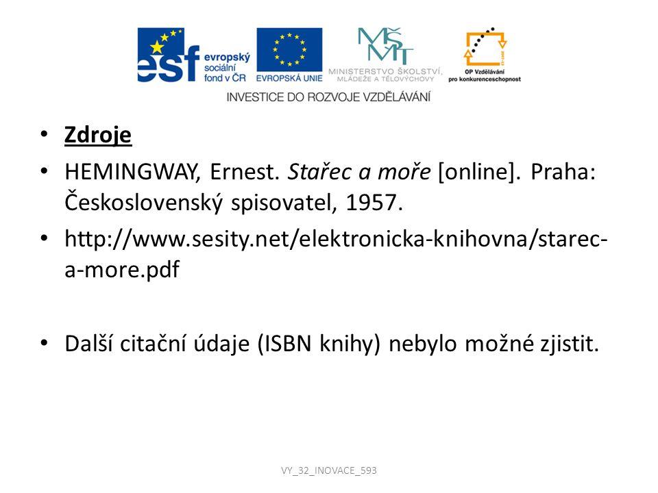 Zdroje HEMINGWAY, Ernest. Stařec a moře [online]. Praha: Československý spisovatel, 1957. http://www.sesity.net/elektronicka-knihovna/starec- a-more.p