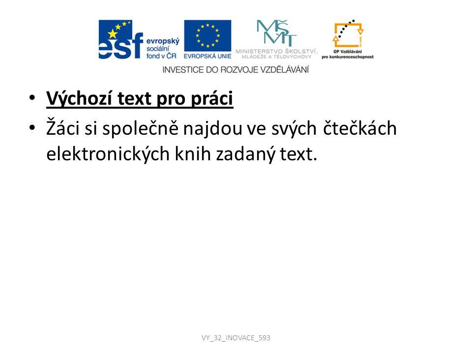 Výchozí text pro práci Žáci si společně najdou ve svých čtečkách elektronických knih zadaný text. VY_32_INOVACE_593
