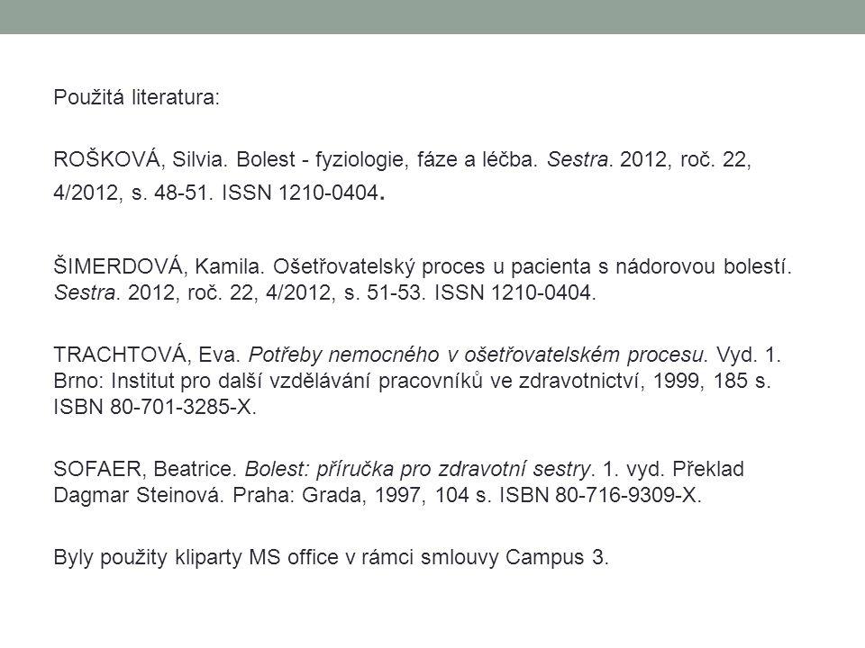 Použitá literatura: ROŠKOVÁ, Silvia.Bolest - fyziologie, fáze a léčba.