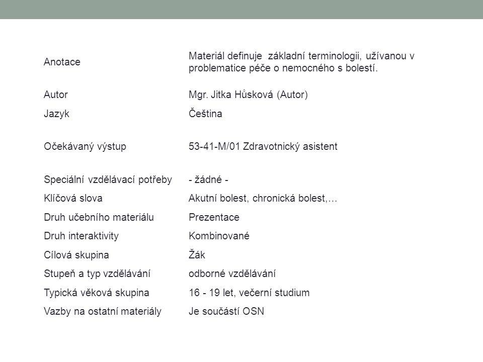 Anotace Materiál definuje základní terminologii, užívanou v problematice péče o nemocného s bolestí.
