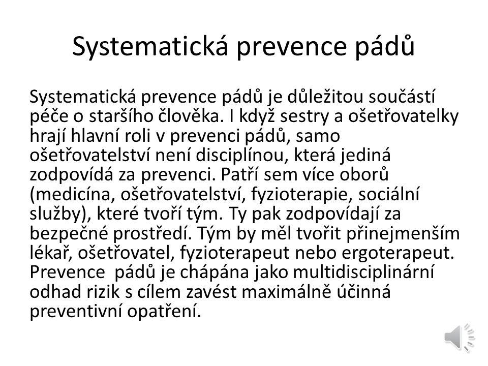 Příčina pádů Příčiny pádů jsou většinou multifaktoriální, ale preventivními programy lze jejich počet snížit. Prevence pádů vychází z předpokladu, zji