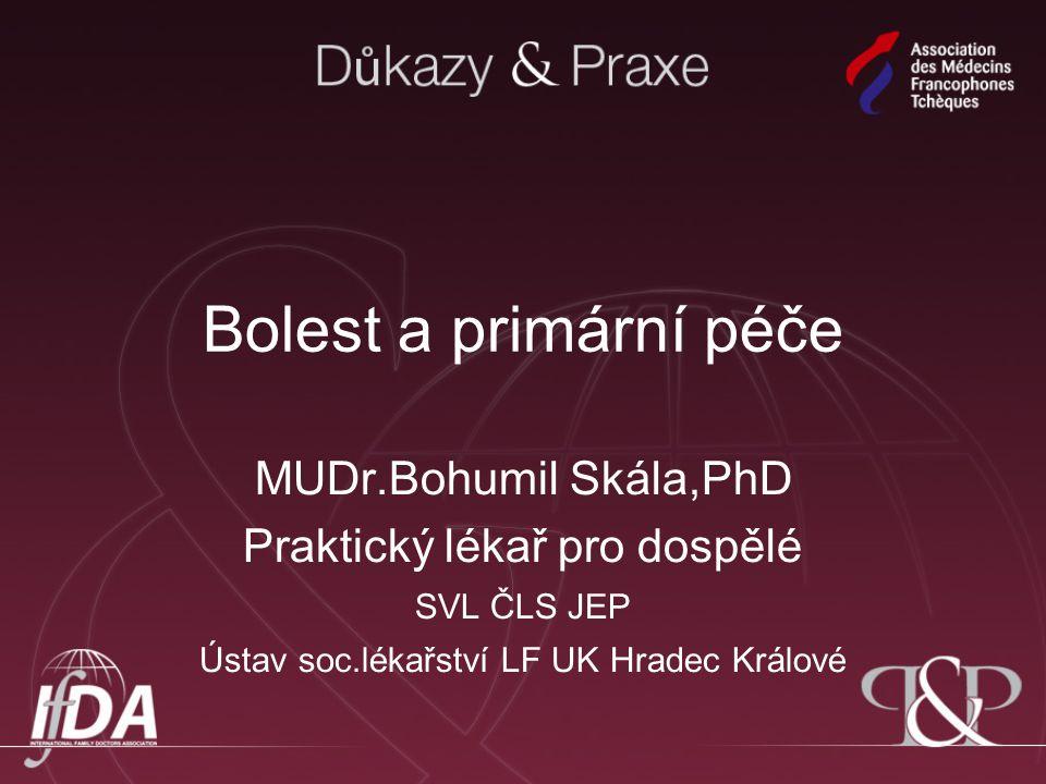 Bolest a primární péče MUDr.Bohumil Skála,PhD Praktický lékař pro dospělé SVL ČLS JEP Ústav soc.lékařství LF UK Hradec Králové