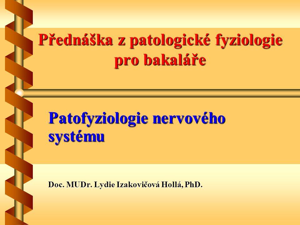 Přednáška z patologické fyziologie pro bakaláře Patofyziologie nervového systému Doc. MUDr. Lydie Izakovičová Hollá, PhD.