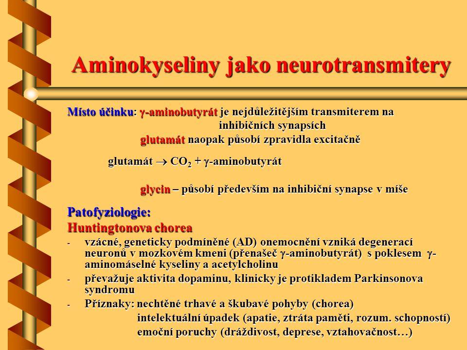 Aminokyseliny jako neurotransmitery Místo účinku:  -aminobutyrát je nejdůležitějším transmiterem na inhibičních synapsích inhibičních synapsích gluta
