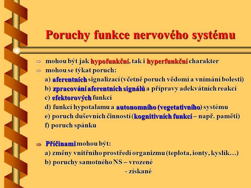 Poruchy funkce nervového systému  mohou být jak hypofunkční, tak i hyperfunkční charakter  mohou se týkat poruch: a) aferentních signalizací (včetně