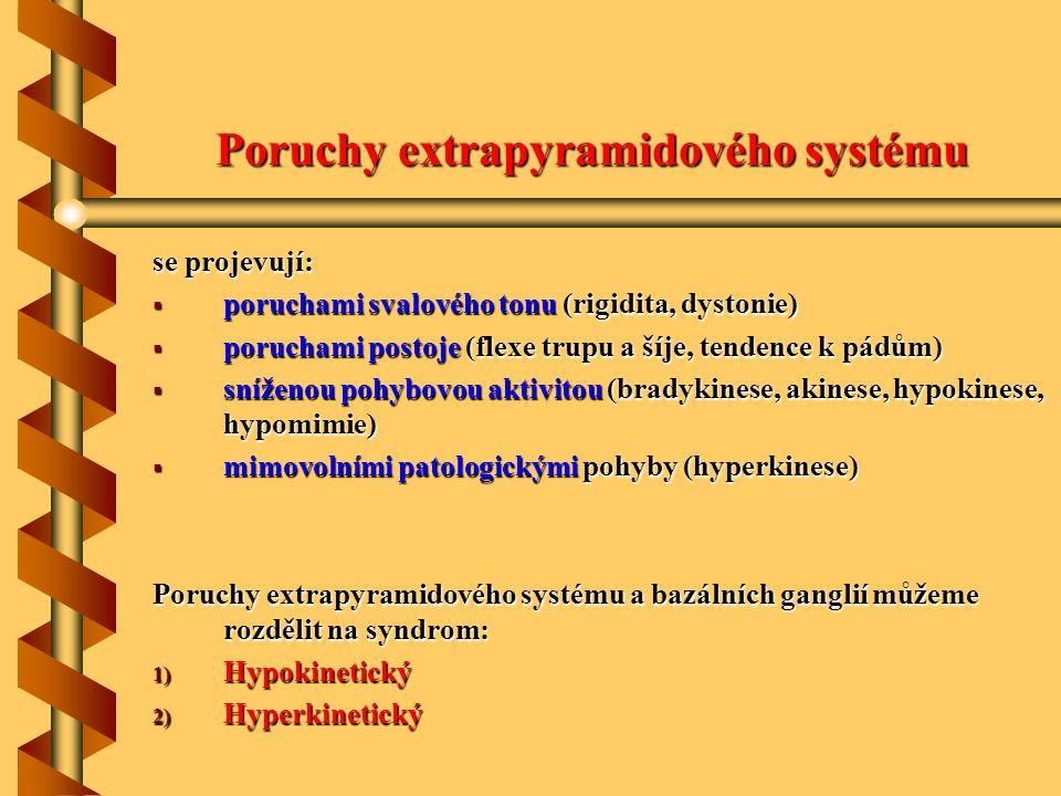 Poruchy extrapyramidového systému se projevují:  poruchami svalového tonu (rigidita, dystonie)  poruchami postoje (flexe trupu a šíje, tendence k pá