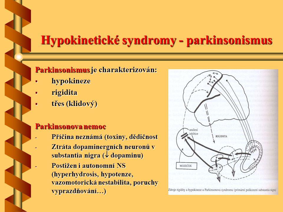 Hypokinetické syndromy - parkinsonismus Parkinsonismus je charakterizován:  hypokineze  rigidita  třes (klidový) Parkinsonova nemoc - Příčina nezná