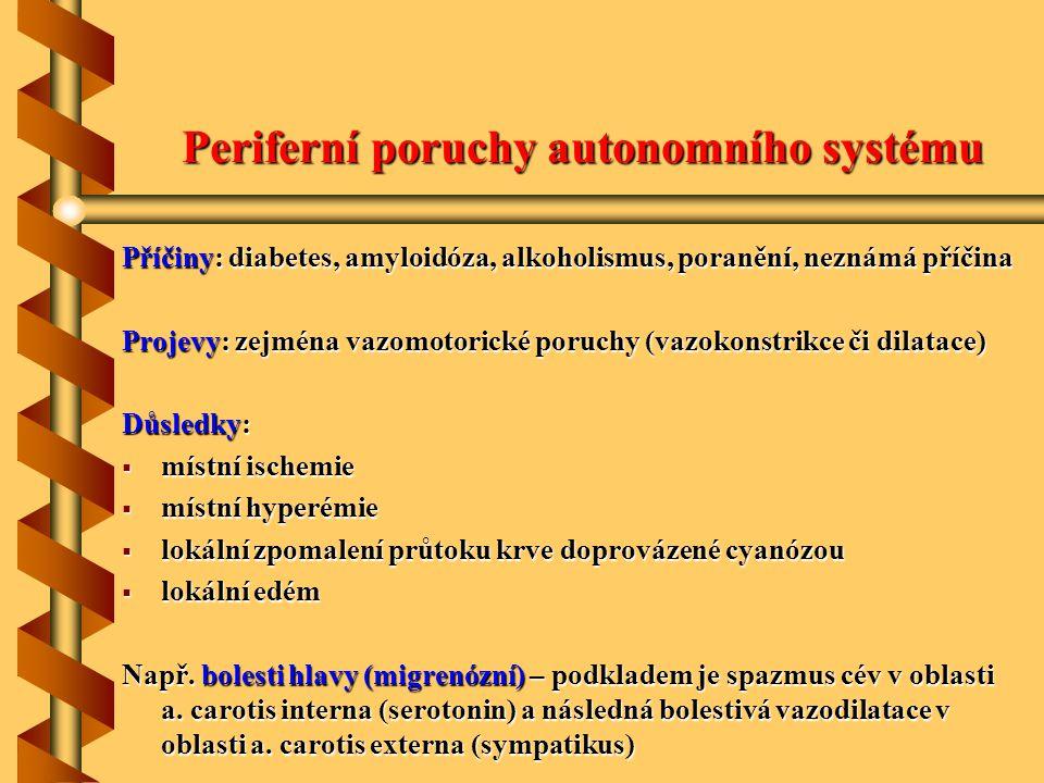 Periferní poruchy autonomního systému Příčiny: diabetes, amyloidóza, alkoholismus, poranění, neznámá příčina Projevy: zejména vazomotorické poruchy (v