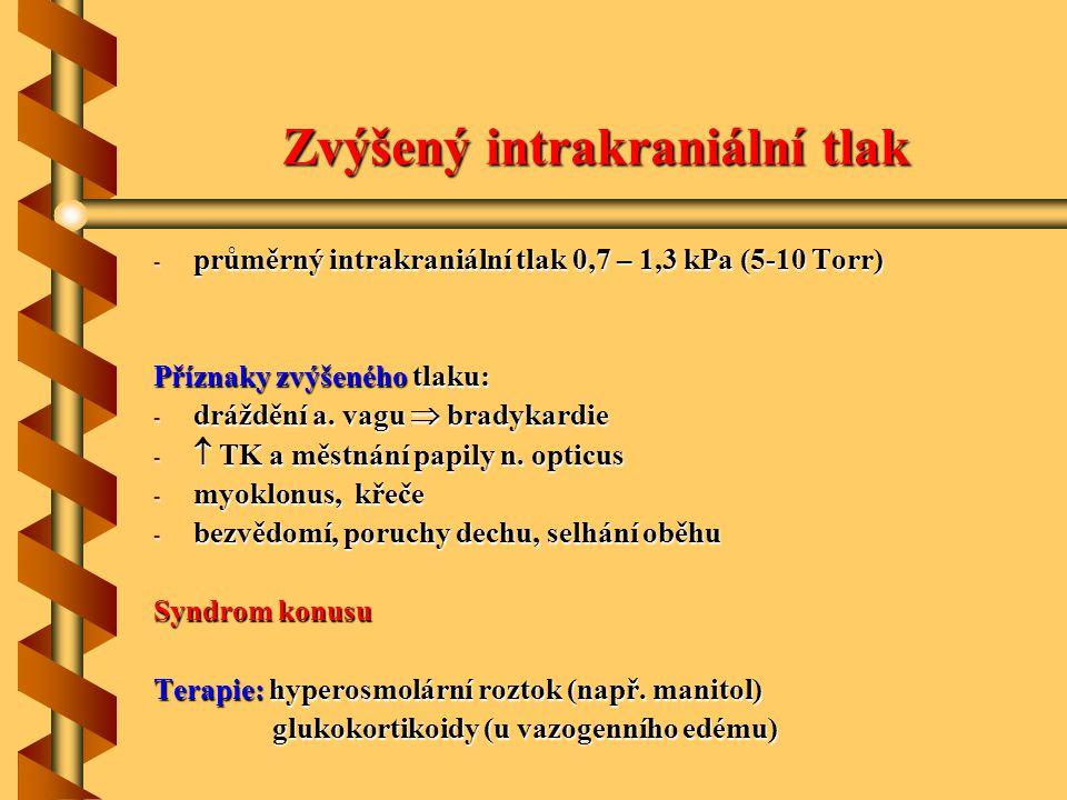 Zvýšený intrakraniální tlak - průměrný intrakraniální tlak 0,7 – 1,3 kPa (5-10 Torr) Příznaky zvýšeného tlaku: - dráždění a. vagu  bradykardie -  TK