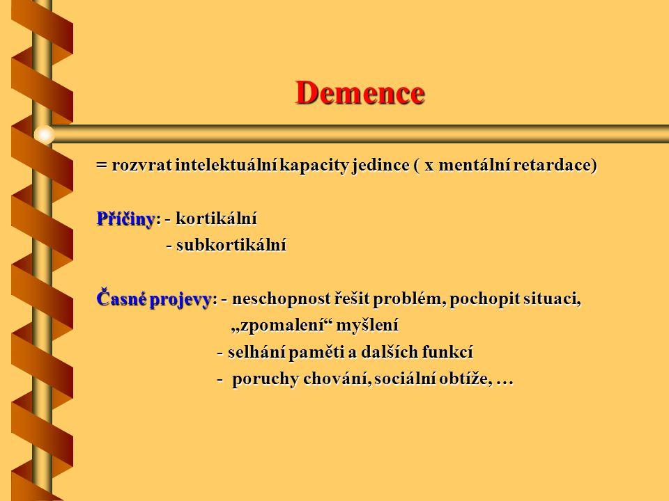 Demence = rozvrat intelektuální kapacity jedince ( x mentální retardace) Příčiny: - kortikální - subkortikální - subkortikální Časné projevy: - nescho