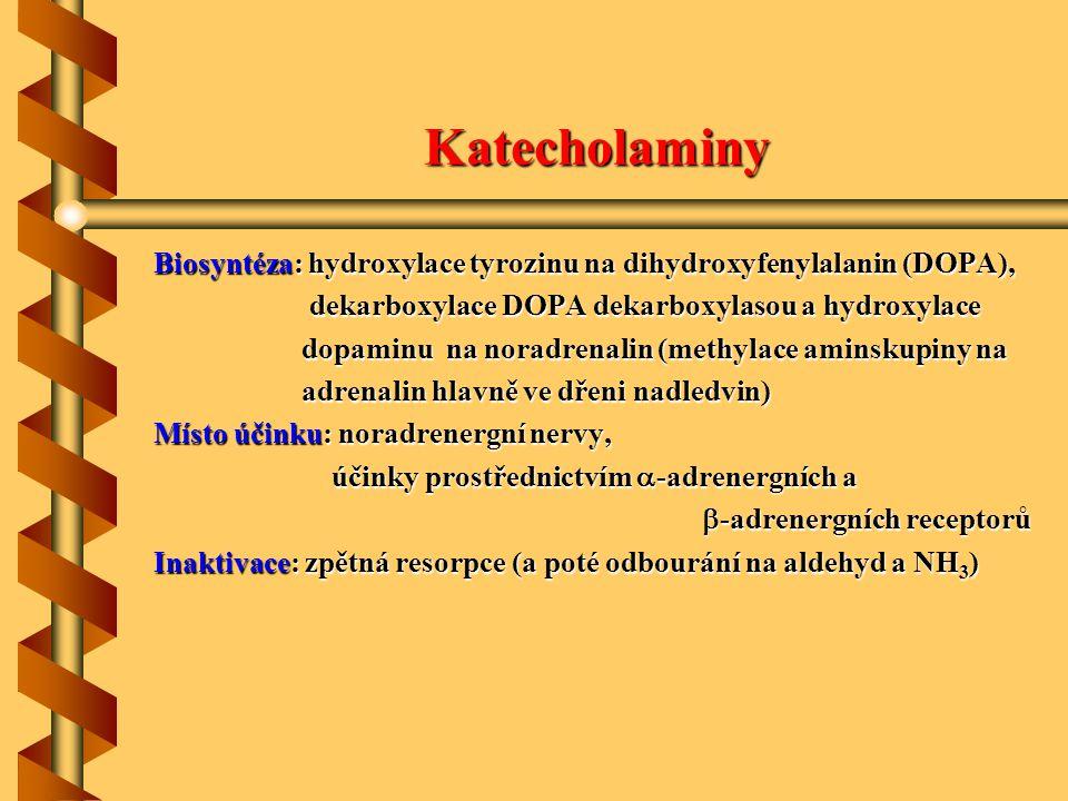 Patofyziologie katecholaminů Parkinsonův syndrom - Vzniká degenerativními změnami substanctia nigra (mizí melaninové buňky) - Nalézáme snížený obsah dopaminu - Terapie: L-DOPA (prekurzor dopaminu) Hepatogenní encefalopatie - při těžkých chorobách jater dochází k poruchám biosyntézy katecholaminů - je inhibována tyrosin-3-hydroxaláza (  fenylalaninu, tryptofanu) - Vzniká tyramin, oktopamin a 2-fenylethanolamin – inhibují enzymy syntézy dopaminu