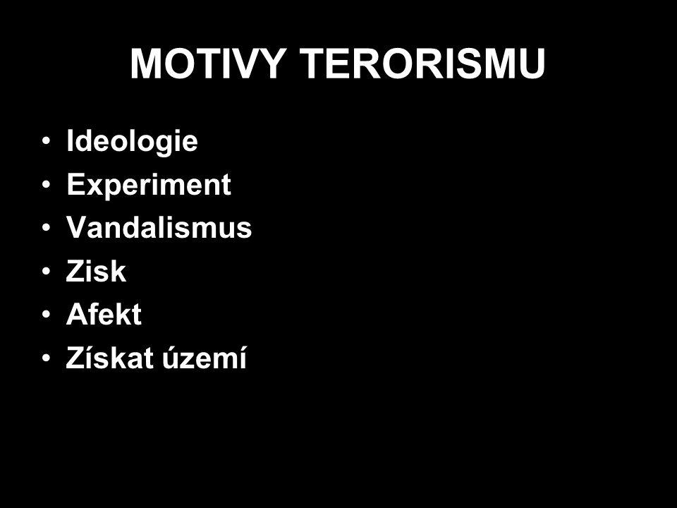 MOTIVY TERORISMU Ideologie Experiment Vandalismus Zisk Afekt Získat území