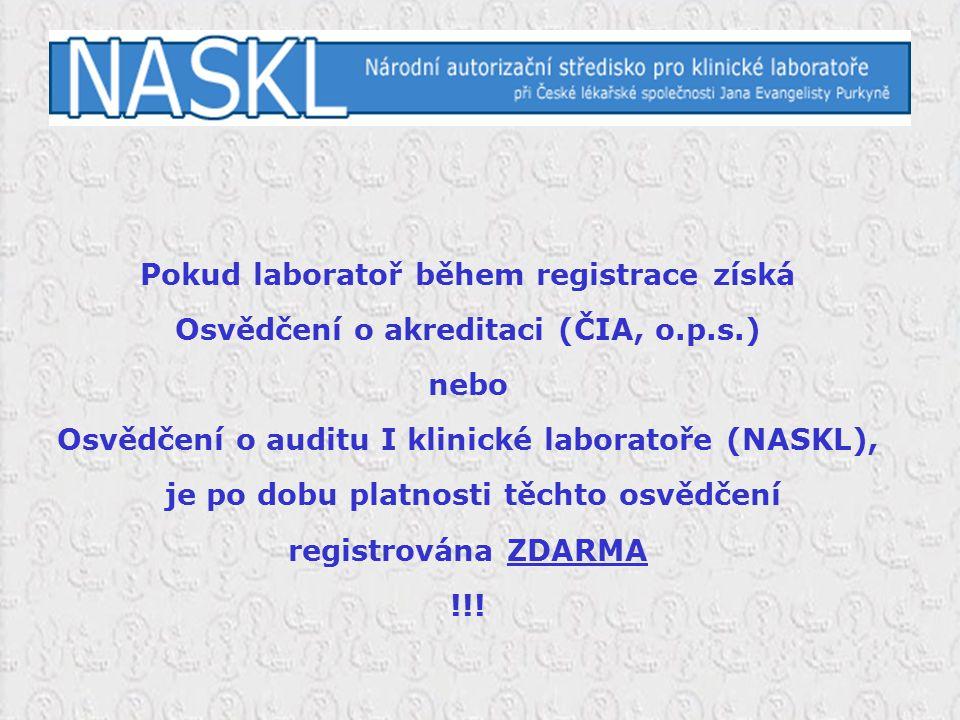 Pokud laboratoř během registrace získá Osvědčení o akreditaci (ČIA, o.p.s.) nebo Osvědčení o auditu I klinické laboratoře (NASKL), je po dobu platnost