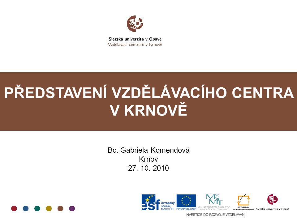 PŘEDSTAVENÍ VZDĚLÁVACÍHO CENTRA V KRNOVĚ Bc. Gabriela Komendová Krnov 27. 10. 2010