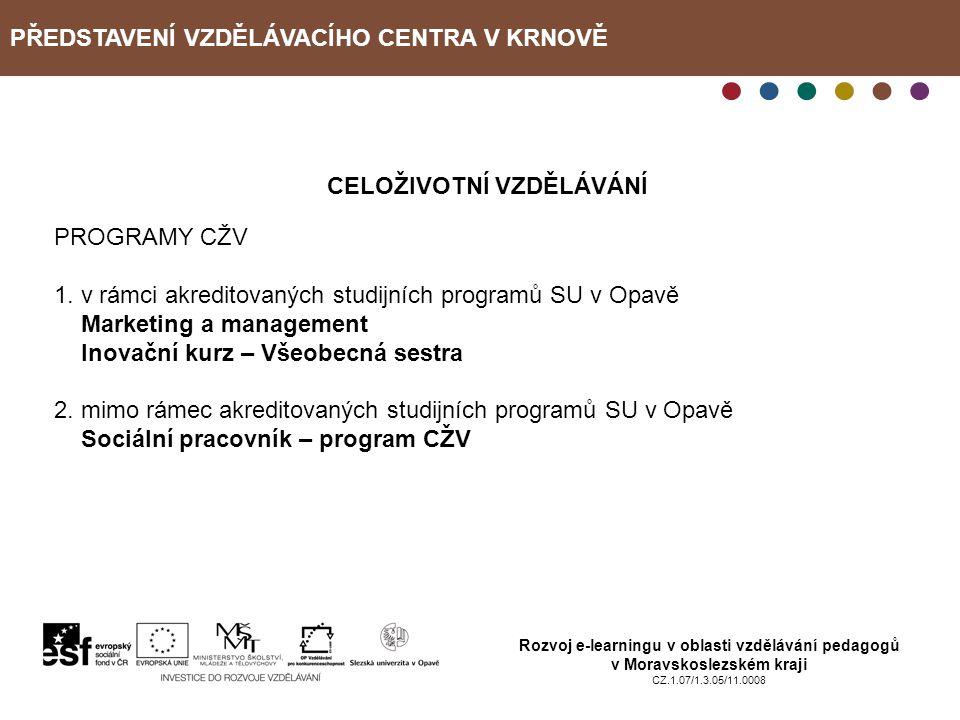 PŘEDSTAVENÍ VZDĚLÁVACÍHO CENTRA V KRNOVĚ Rozvoj e-learningu v oblasti vzdělávání pedagogů v Moravskoslezském kraji CZ.1.07/1.3.05/11.0008 CELOŽIVOTNÍ