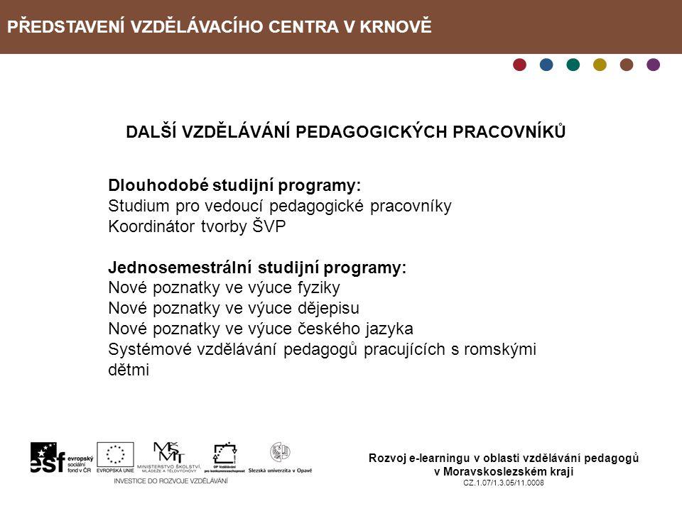 PŘEDSTAVENÍ VZDĚLÁVACÍHO CENTRA V KRNOVĚ Rozvoj e-learningu v oblasti vzdělávání pedagogů v Moravskoslezském kraji CZ.1.07/1.3.05/11.0008 DALŠÍ VZDĚLÁ