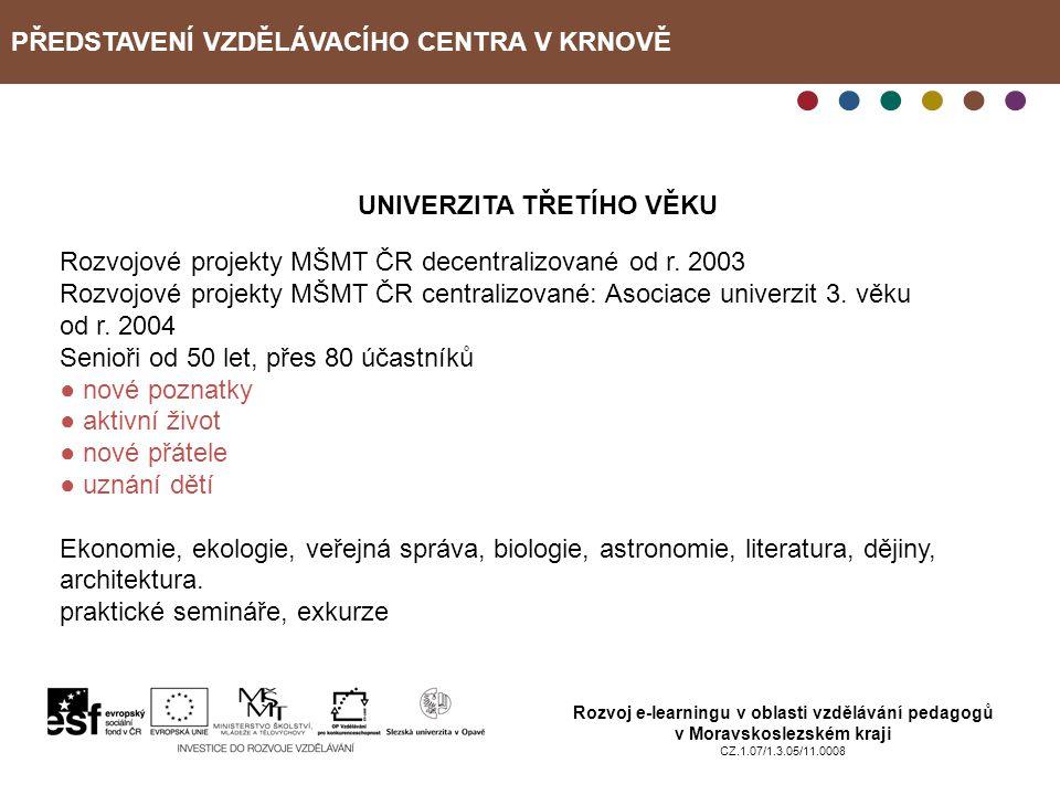 PŘEDSTAVENÍ VZDĚLÁVACÍHO CENTRA V KRNOVĚ Rozvoj e-learningu v oblasti vzdělávání pedagogů v Moravskoslezském kraji CZ.1.07/1.3.05/11.0008 UNIVERZITA T