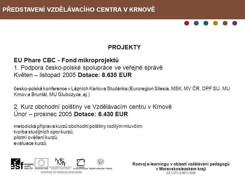 PŘEDSTAVENÍ VZDĚLÁVACÍHO CENTRA V KRNOVĚ Rozvoj e-learningu v oblasti vzdělávání pedagogů v Moravskoslezském kraji CZ.1.07/1.3.05/11.0008 PROJEKTY EU