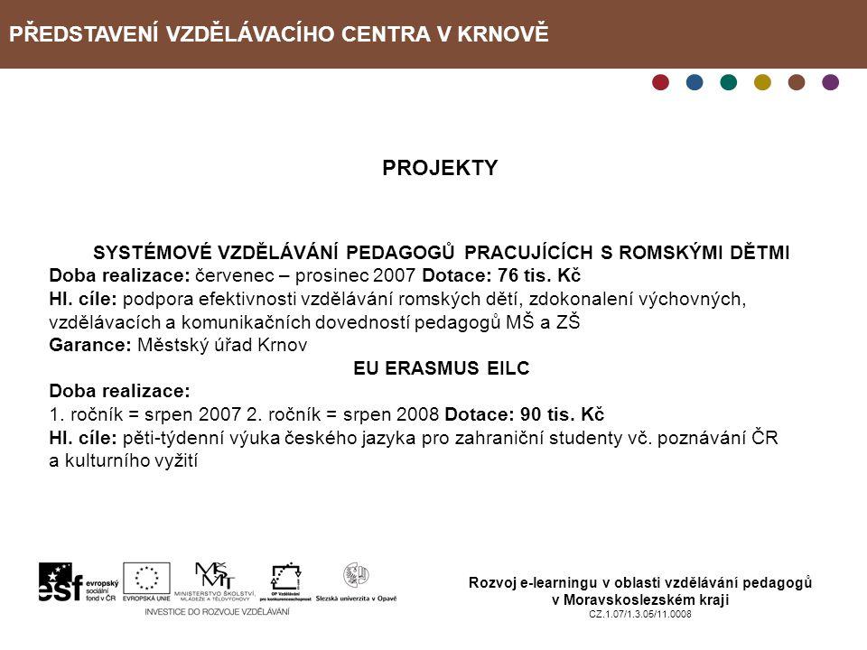 PŘEDSTAVENÍ VZDĚLÁVACÍHO CENTRA V KRNOVĚ Rozvoj e-learningu v oblasti vzdělávání pedagogů v Moravskoslezském kraji CZ.1.07/1.3.05/11.0008 PROJEKTY SYS
