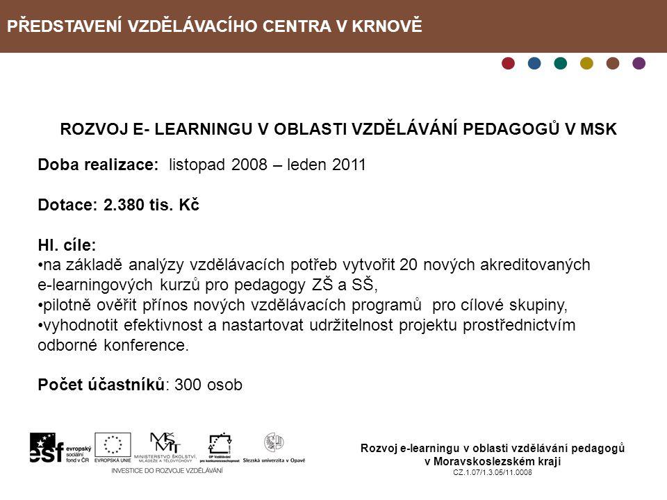 PŘEDSTAVENÍ VZDĚLÁVACÍHO CENTRA V KRNOVĚ Rozvoj e-learningu v oblasti vzdělávání pedagogů v Moravskoslezském kraji CZ.1.07/1.3.05/11.0008 ROZVOJ E- LE