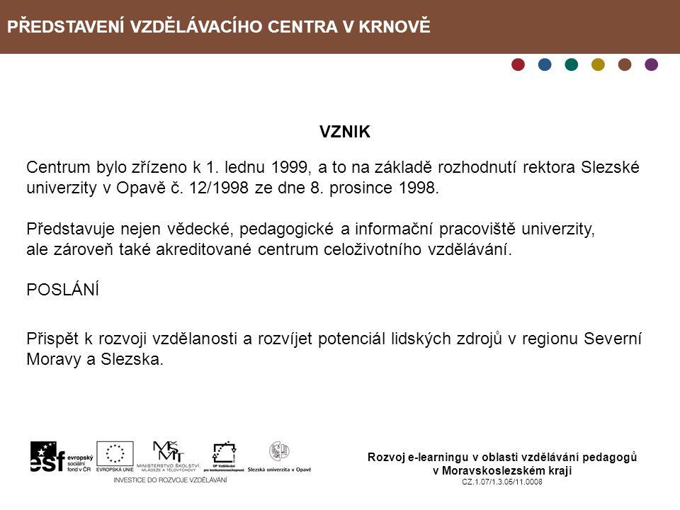 PŘEDSTAVENÍ VZDĚLÁVACÍHO CENTRA V KRNOVĚ Rozvoj e-learningu v oblasti vzdělávání pedagogů v Moravskoslezském kraji CZ.1.07/1.3.05/11.0008 VZNIK Centru