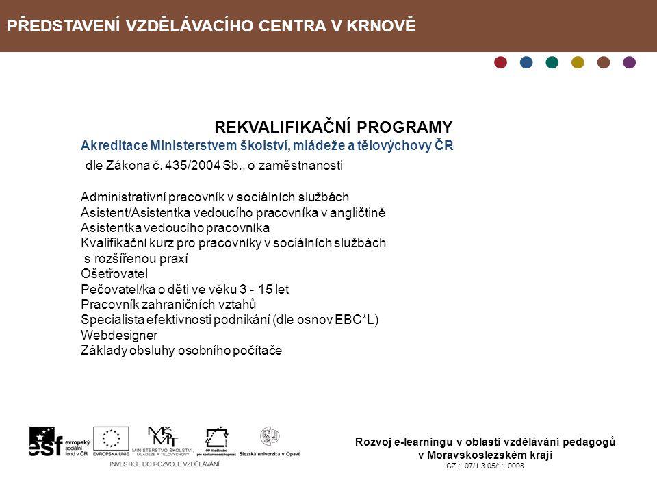 PŘEDSTAVENÍ VZDĚLÁVACÍHO CENTRA V KRNOVĚ Rozvoj e-learningu v oblasti vzdělávání pedagogů v Moravskoslezském kraji CZ.1.07/1.3.05/11.0008 REKVALIFIKAČ