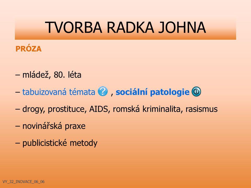 PRÓZA – mládež, 80. léta – tabuizovaná témata, sociální patologie – drogy, prostituce, AIDS, romská kriminalita, rasismus – novinářská praxe – publici