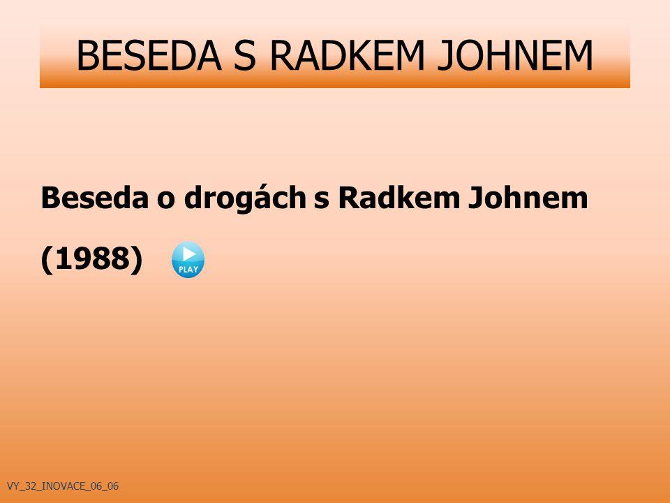 BESEDA S RADKEM JOHNEM Beseda o drogách s Radkem Johnem (1988) VY_32_INOVACE_06_06