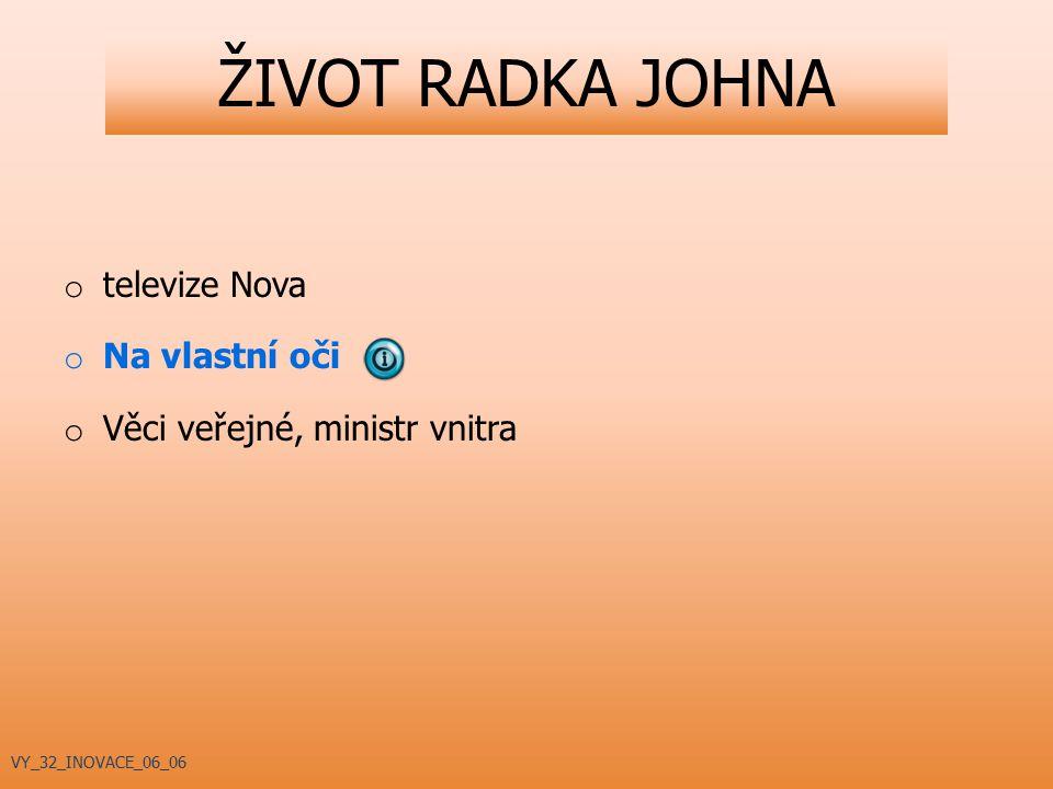 ŽIVOT RADKA JOHNA o televize Nova o Na vlastní oči o Věci veřejné, ministr vnitra VY_32_INOVACE_06_06