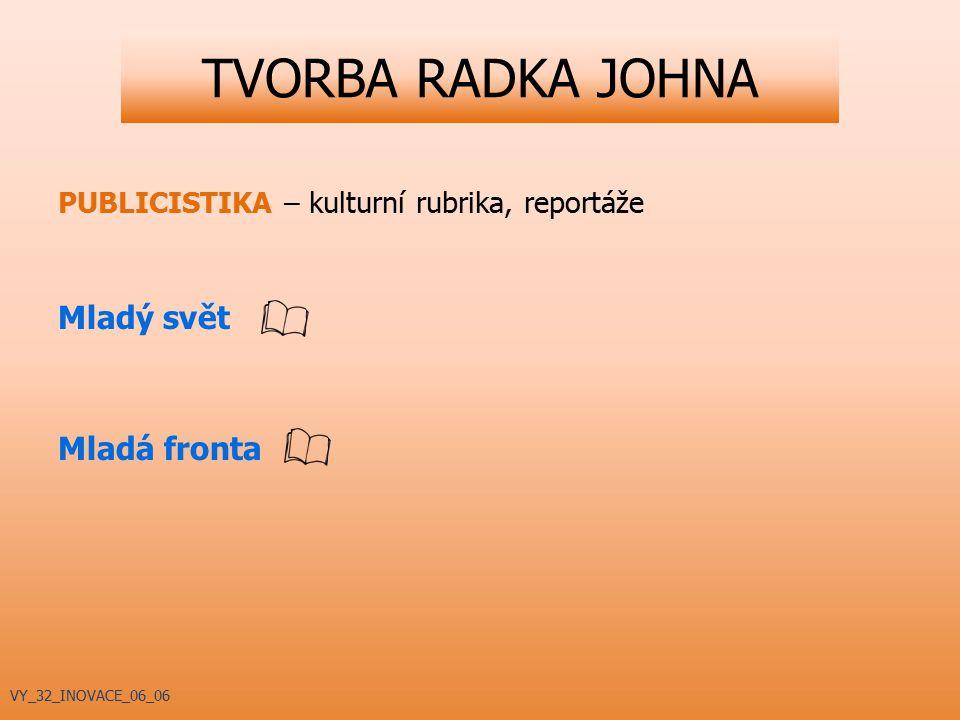 TVORBA RADKA JOHNA PUBLICISTIKA – kulturní rubrika, reportáže Mladý svět Mladá fronta VY_32_INOVACE_06_06