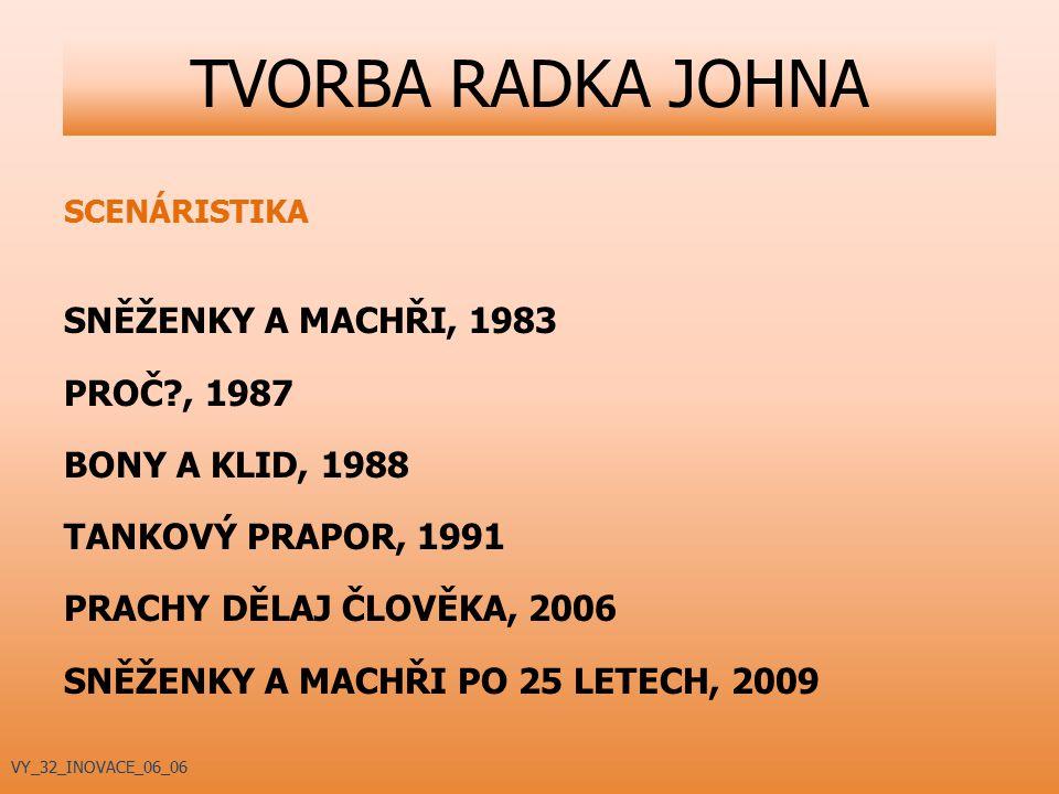 SCENÁRISTIKA SNĚŽENKY A MACHŘI, 1983 PROČ?, 1987 BONY A KLID, 1988 TANKOVÝ PRAPOR, 1991 PRACHY DĚLAJ ČLOVĚKA, 2006 SNĚŽENKY A MACHŘI PO 25 LETECH, 200