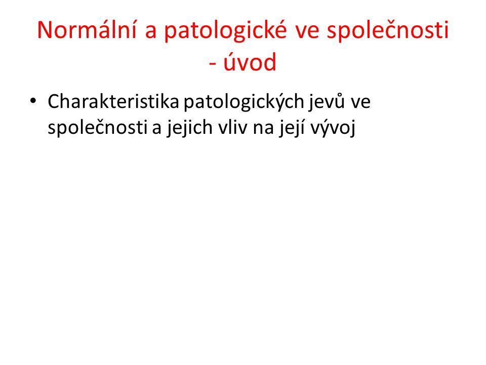 Normální a patologické ve společnosti - úvod Charakteristika patologických jevů ve společnosti a jejich vliv na její vývoj