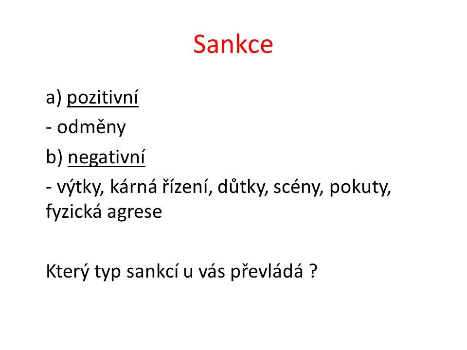 Sankce a) pozitivní - odměny b) negativní - výtky, kárná řízení, důtky, scény, pokuty, fyzická agrese Který typ sankcí u vás převládá