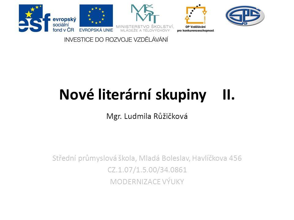 Střední průmyslová škola, Mladá Boleslav, Havlíčkova 456 CZ.1.07/1.5.00/34.0861 MODERNIZACE VÝUKY Nové literární skupiny II.