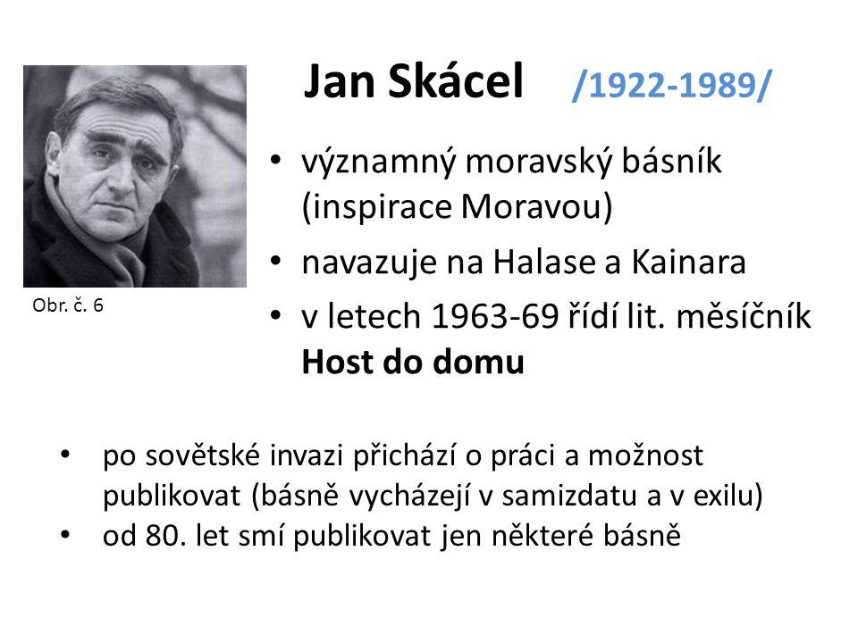 Jan Skácel /1922-1989/ významný moravský básník (inspirace Moravou) navazuje na Halase a Kainara v letech 1963-69 řídí lit.