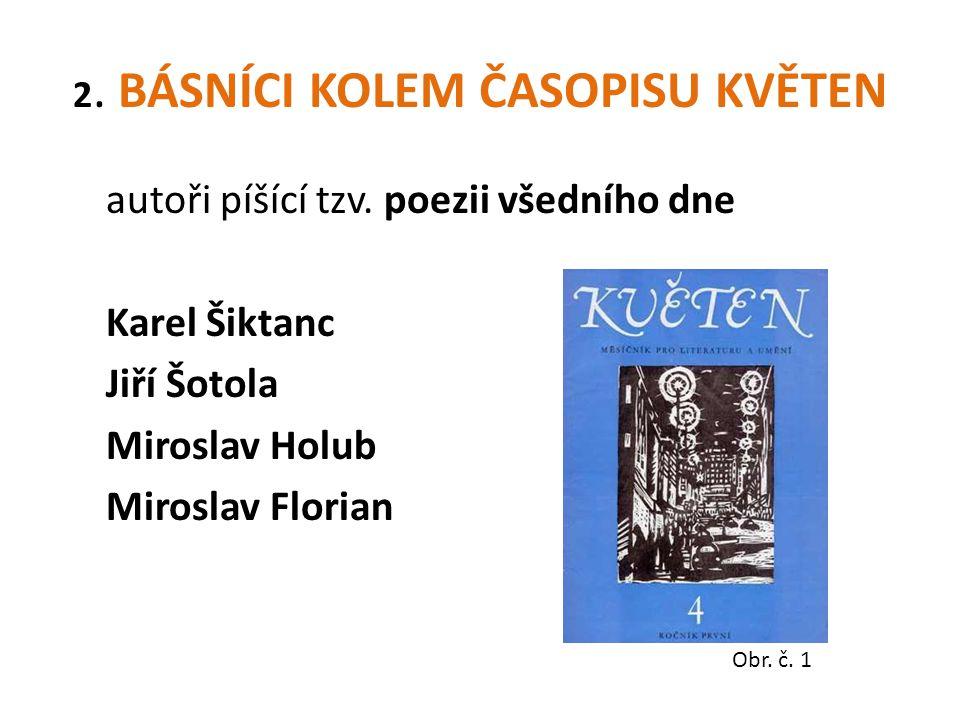 Karel Šiktanc /1928/ v době normalizace zákaz publikovat typické znaky jeho poezie: hutnost veršů, téma lidské důstojnosti bás.