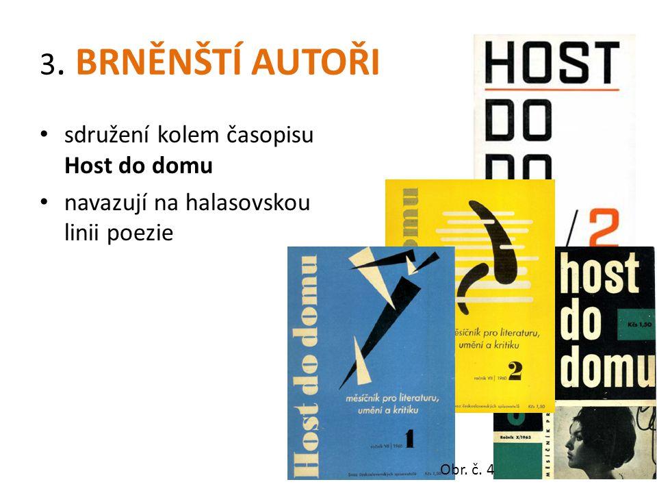 3. BRNĚNŠTÍ AUTOŘI sdružení kolem časopisu Host do domu navazují na halasovskou linii poezie Obr.