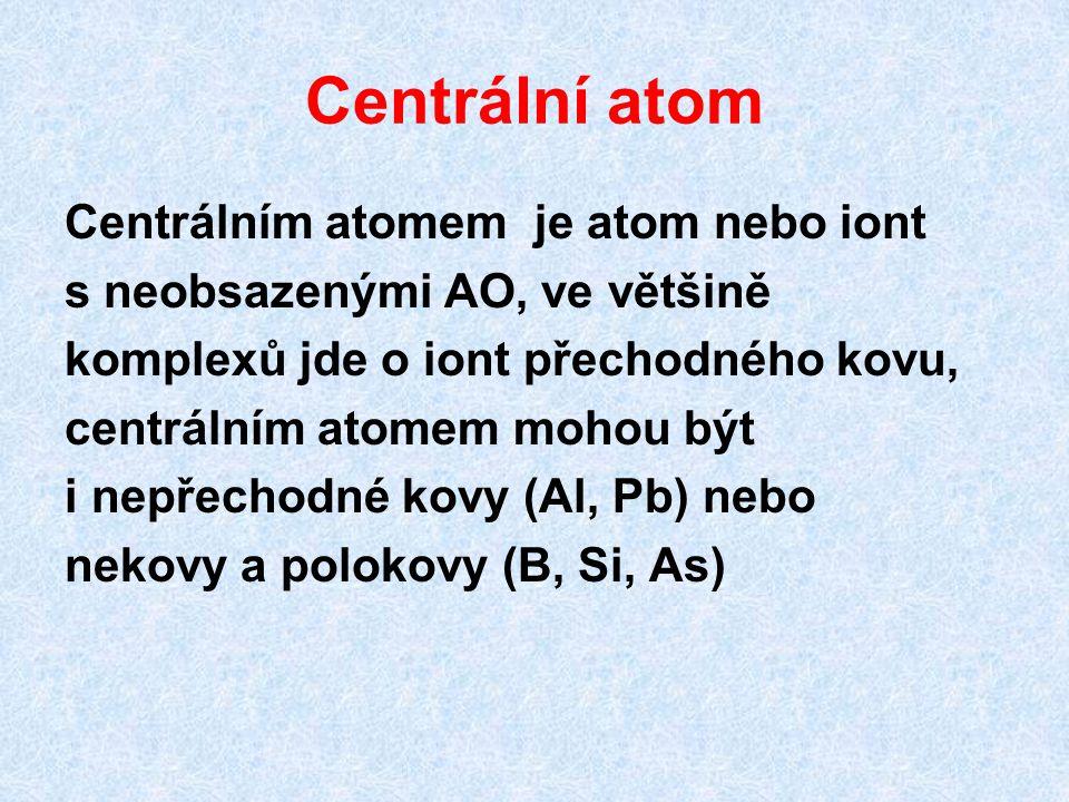 Centrální atom Centrálním atomem je atom nebo iont s neobsazenými AO, ve většině komplexů jde o iont přechodného kovu, centrálním atomem mohou být i n