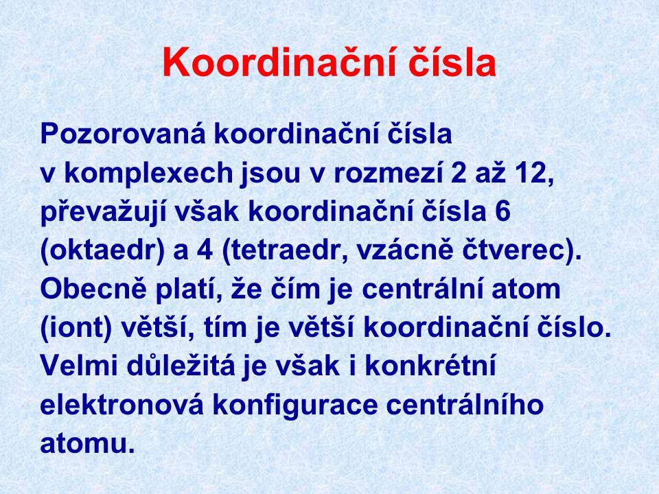 Koordinační čísla Pozorovaná koordinační čísla v komplexech jsou v rozmezí 2 až 12, převažují však koordinační čísla 6 (oktaedr) a 4 (tetraedr, vzácně