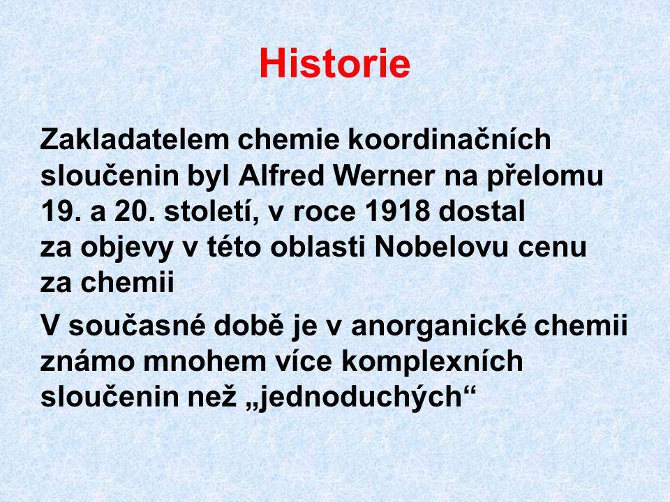 Historie Zakladatelem chemie koordinačních sloučenin byl Alfred Werner na přelomu 19. a 20. století, v roce 1918 dostal za objevy v této oblasti Nobel