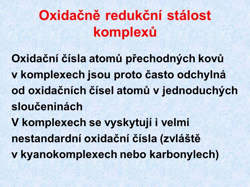 Oxidačně redukční stálost komplexů Oxidační čísla atomů přechodných kovů v komplexech jsou proto často odchylná od oxidačních čísel atomů v jednoduchý