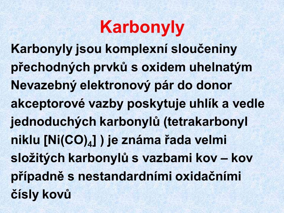 Karbonyly Karbonyly jsou komplexní sloučeniny přechodných prvků s oxidem uhelnatým Nevazebný elektronový pár do donor akceptorové vazby poskytuje uhlí