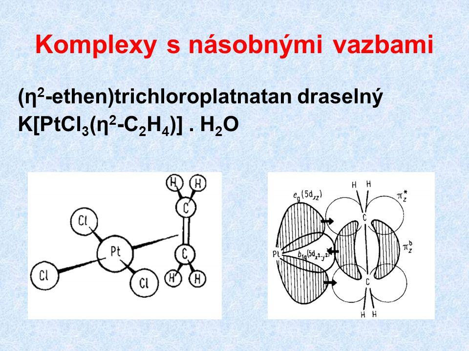 Komplexy s násobnými vazbami (η 2 -ethen)trichloroplatnatan draselný K[PtCl 3 (η 2 -C 2 H 4 )]. H 2 O