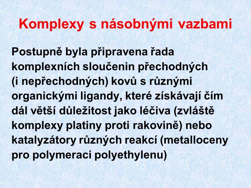 Komplexy s násobnými vazbami Postupně byla připravena řada komplexních sloučenin přechodných (i nepřechodných) kovů s různými organickými ligandy, kte