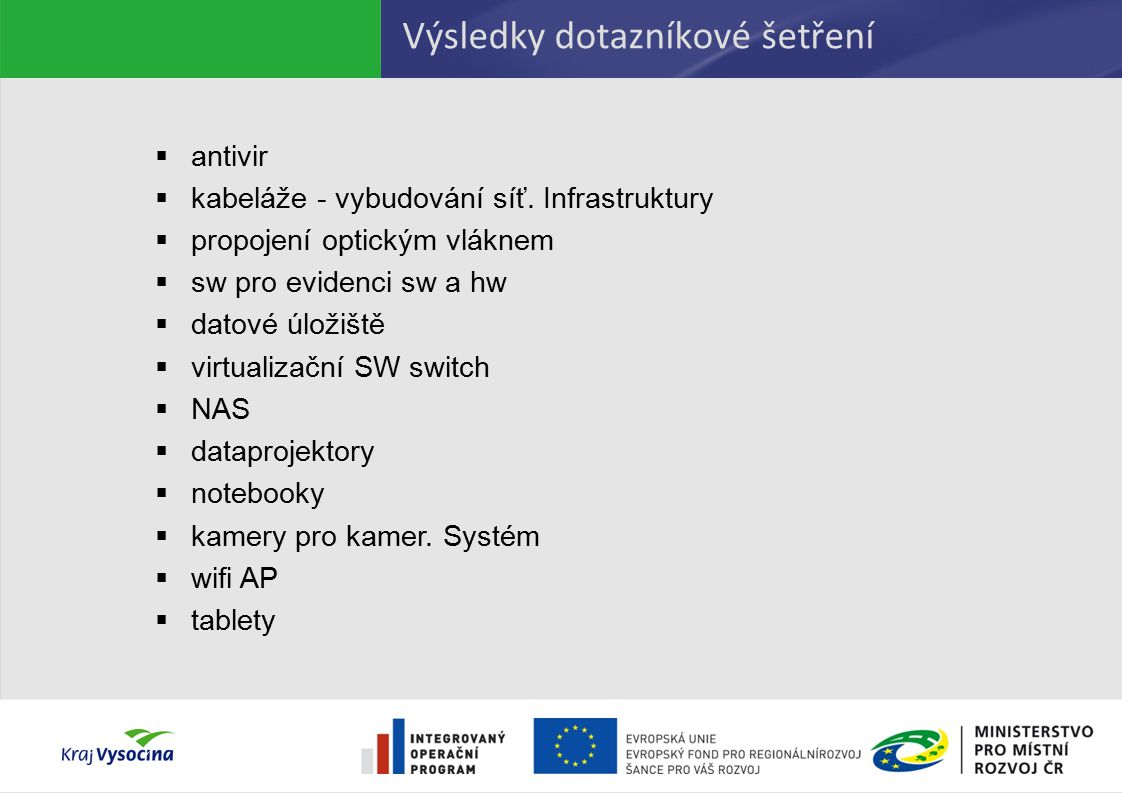 Výsledky dotazníkové šetření Veřejné zakázky – termíny (návrh)  Stanice – březen 2015  Tiskárny, multifunkce – duben 2015  Firewally – červen 2015  Servery pro virtualizaci – červenec 2015