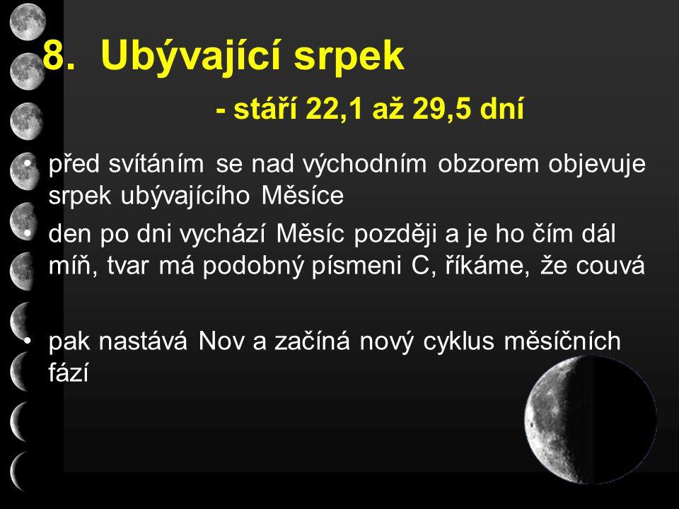 8. Ubývající srpek - stáří 22,1 až 29,5 dní před svítáním se nad východním obzorem objevuje srpek ubývajícího Měsíce den po dni vychází Měsíc později