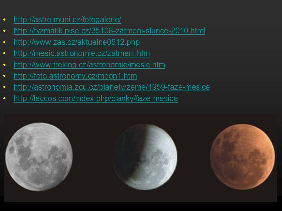 http://astro.muni.cz/fotogalerie/ http://fyzmatik.pise.cz/35108-zatmeni-slunce-2010.html http://www.zas.cz/aktualne0512.php http://mesic.astronomie.cz/zatmeni.htm http://www.treking.cz/astronomie/mesic.htm http://foto.astronomy.cz/moon1.htm http://astronomia.zcu.cz/planety/zeme/1959-faze-mesice http://leccos.com/index.php/clanky/faze-mesice